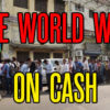 The War On Cash Goes Nuclear In India, Australia and Across The World
